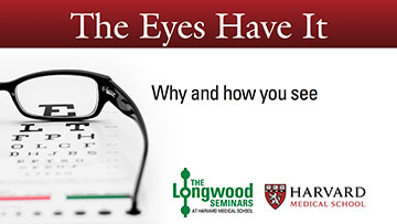 The Eyes Have It - Longwood Seminar