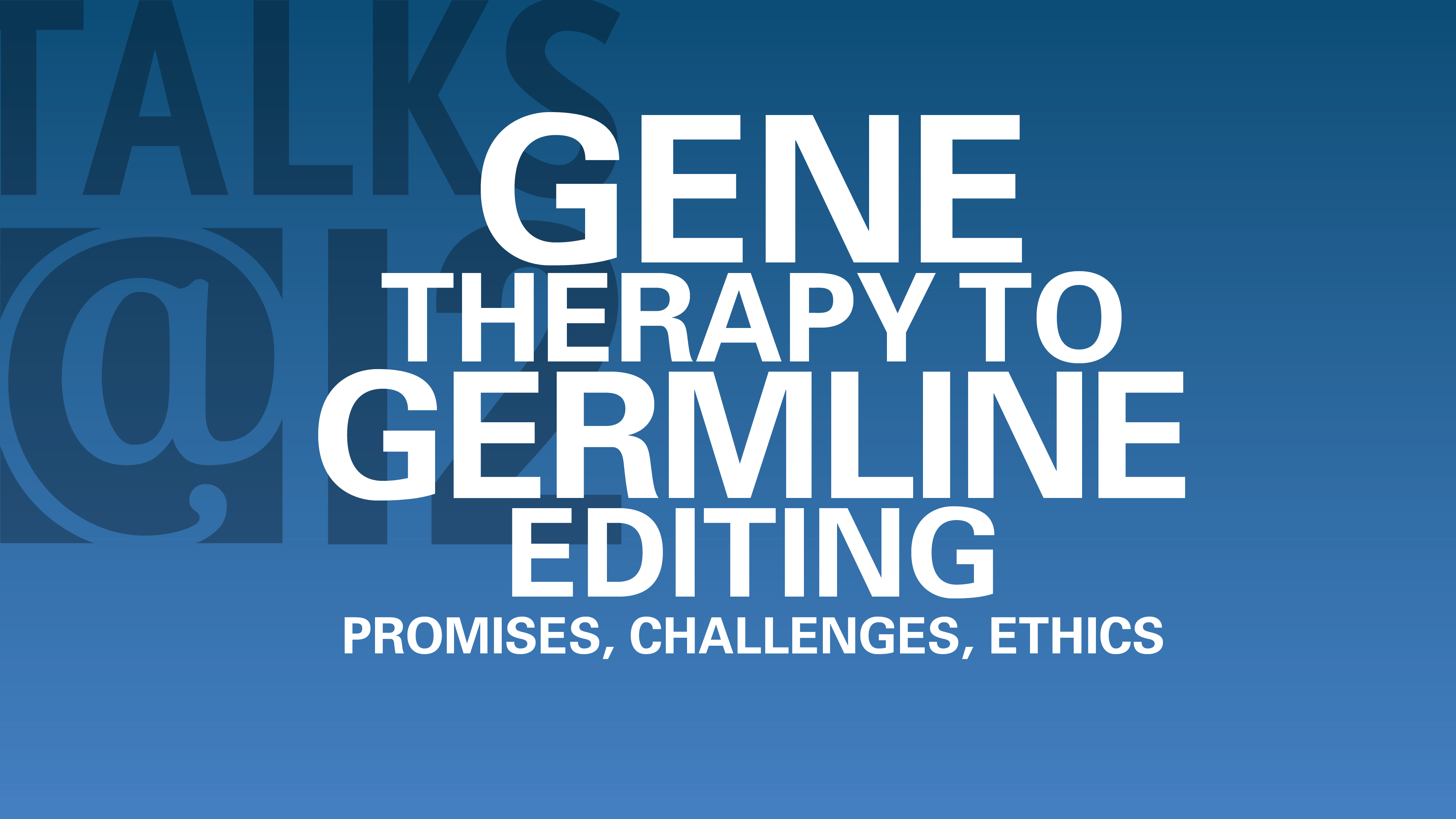 Gene Therapy to Germline Editing: Promises, challenges, ethics