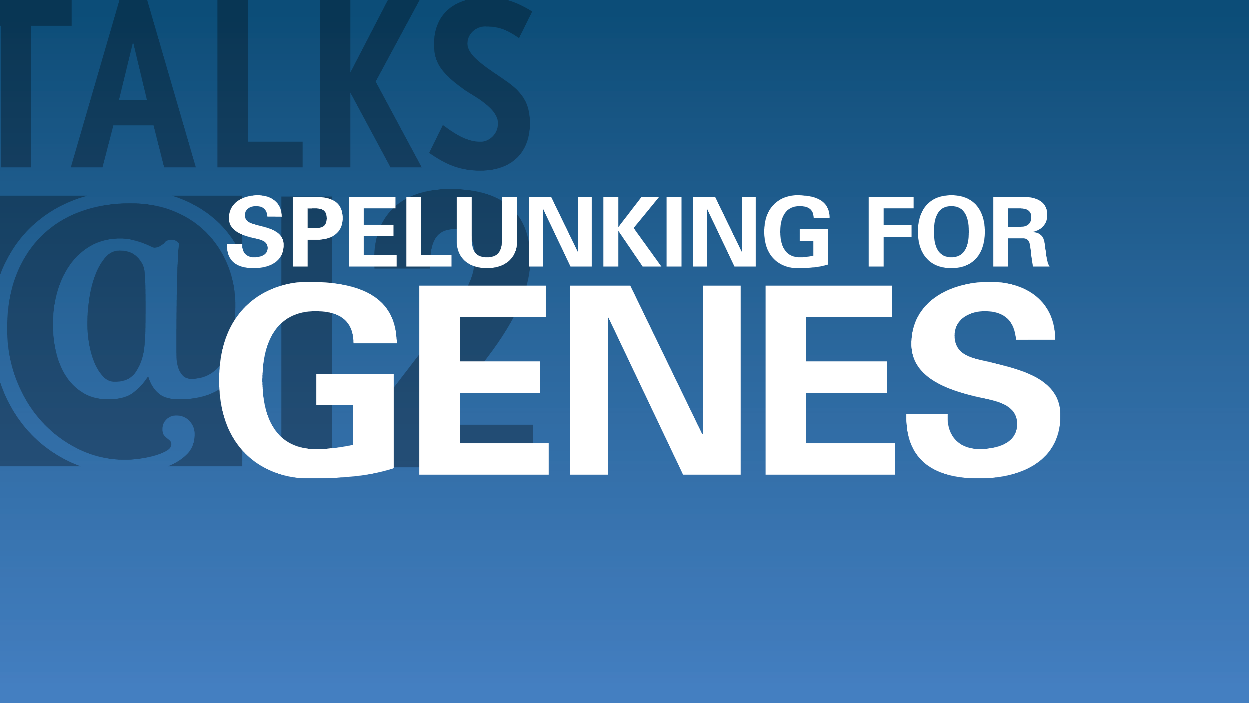 Spelunking for Genes