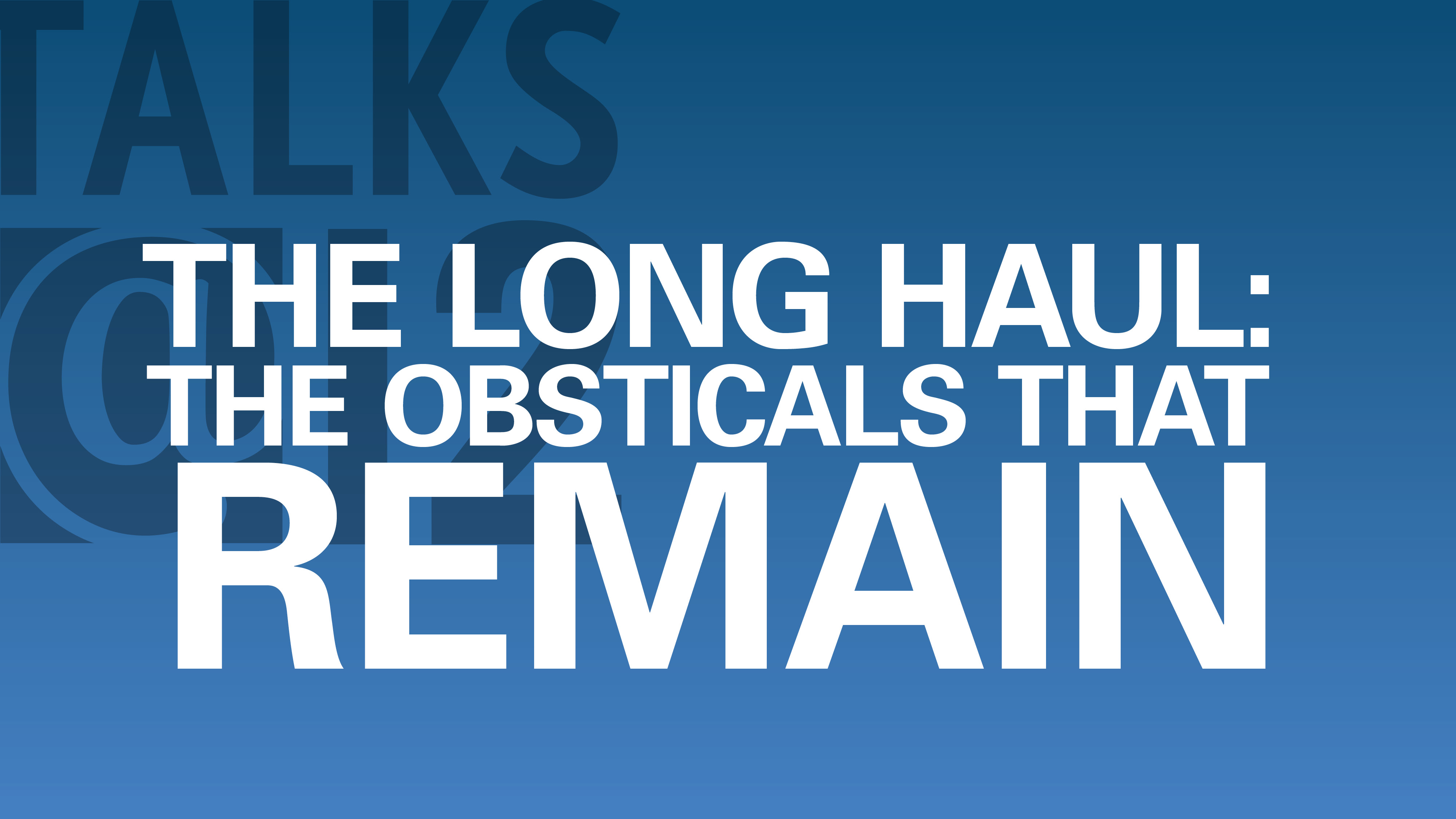 The Long Haul: The Obstacles That Remain
