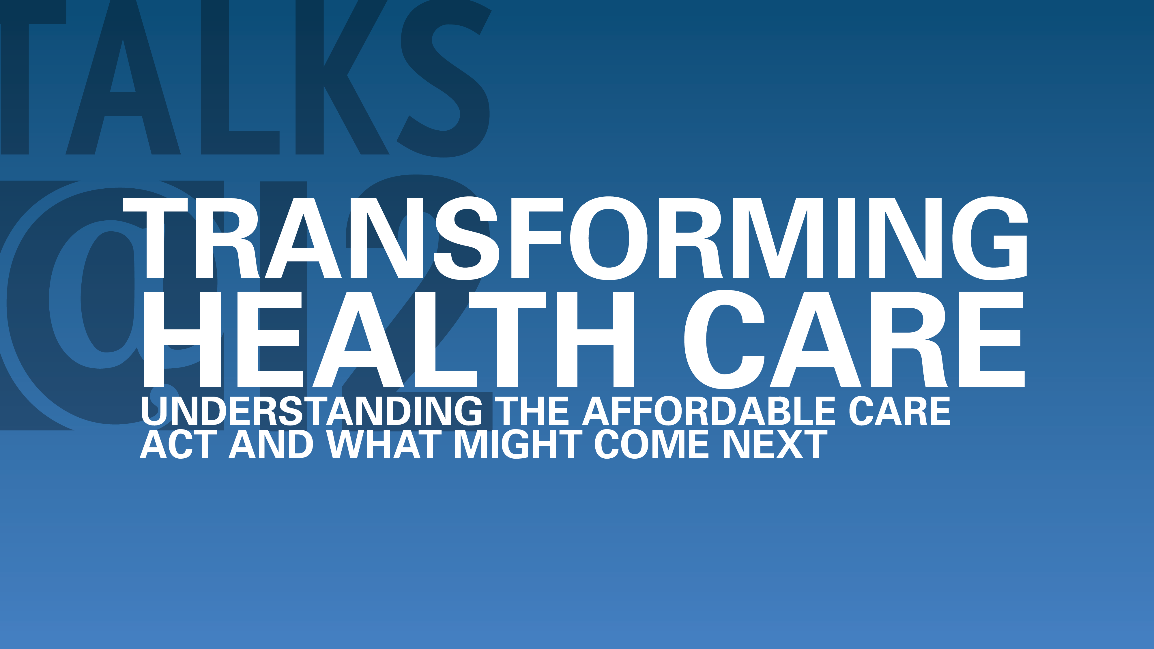Transforming Health Care: Understanding the Affordable Care Act and what might come next