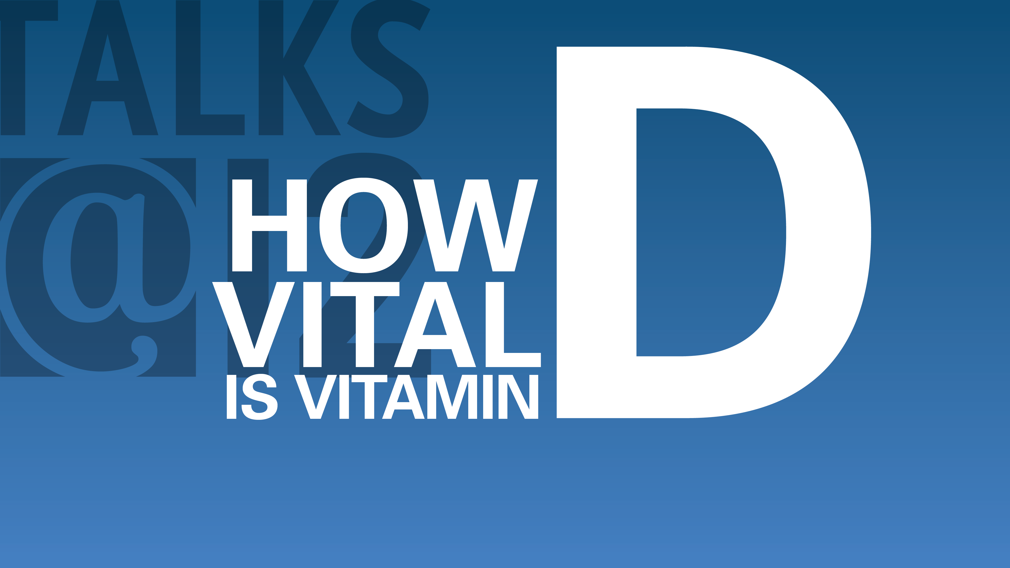How Vital Is Vitamin D?
