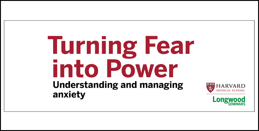 Turning Fear into Power: Understanding and managing anxiety