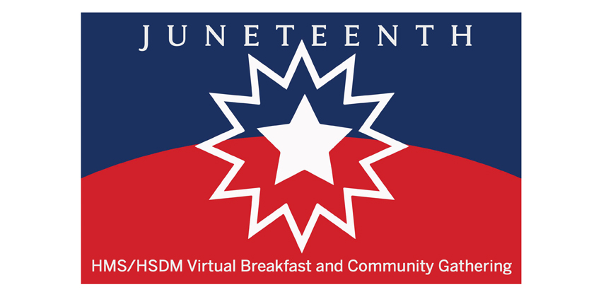 HMS/HSDM Virtual Breakfast and Community Gathering in honor of Juneteenth