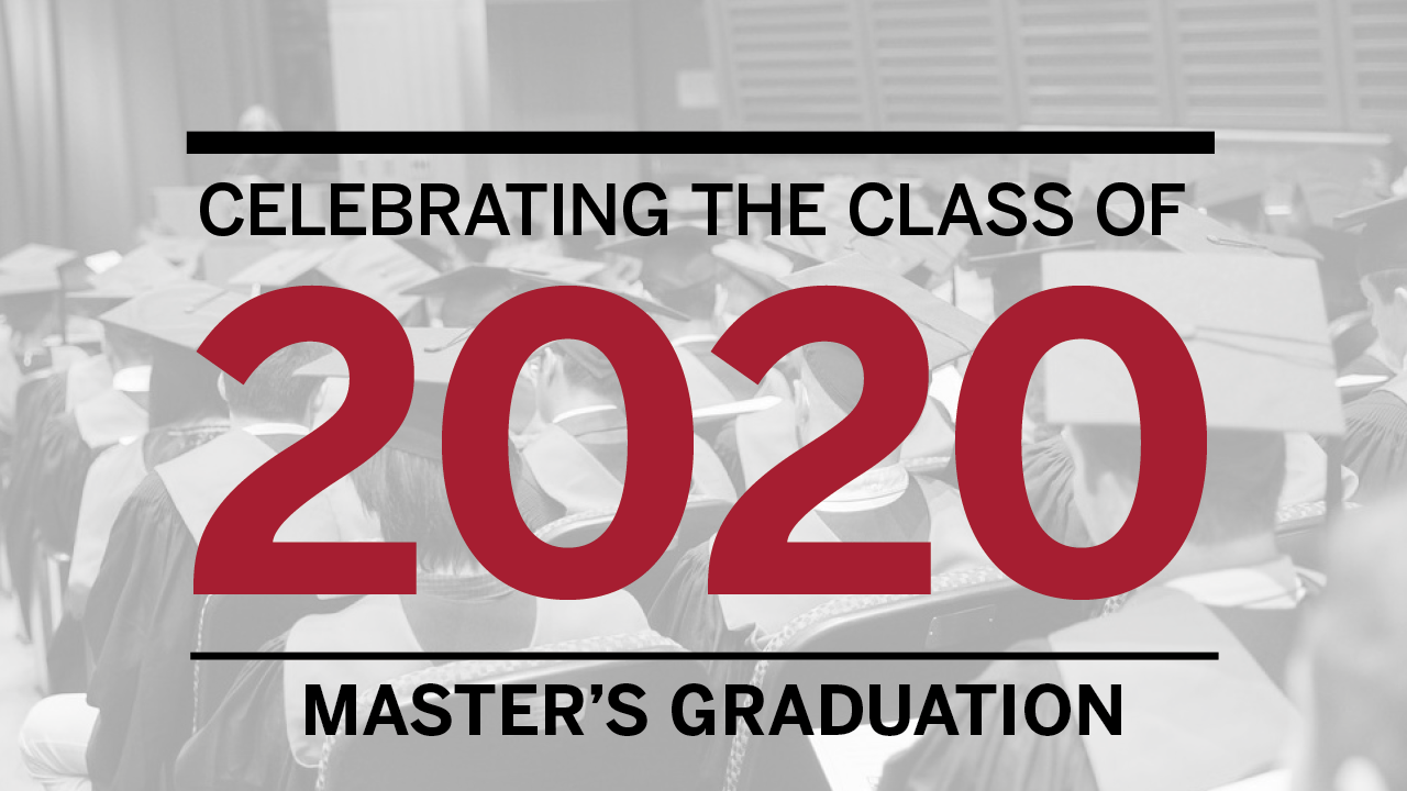 Celebrating the Class of 2020 Master's Graduation with photo of graduates ghosted behind text